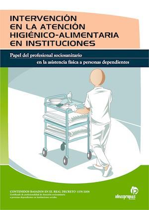 INTERVENCIÓN EN LA ATENCIÓN HIGIÉNICO-ALIMENTARIA EN INSTITUCIONES af María Del Pilar Soldevilla De La Esperanza