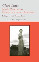 María Zambrano. Desde la sombra llameante af Clara Janes