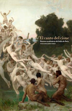 El canto del cisne. Pinturas académica del Salón de París. Colecciones Musée d´Orsay