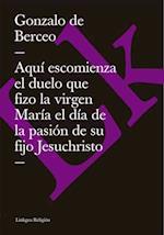 Aqui escomienza el duelo que fizo la virgen Maria el dia de la pasion de su fijo Jesuchristo af Gonzalo De Berceo