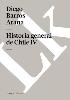 Historia general de Chile IV af Diego Barros Arana