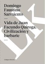 Vida de Juan Facundo Quiroga. Civilizacion y barbarie af Domingo Faustino Sarmiento