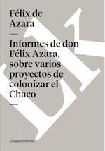 Informes de don Felix Azara, sobre varios proyectos de colonizar el Chaco