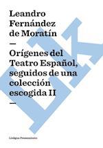 Origenes del Teatro Espanol, seguidos de una coleccion escogida II