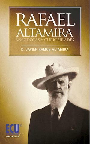 Rafael Altamira. Curiosidades y Anécdotas af Javier Ramos Altamira