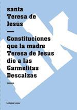 Constituciones que la madre Teresa de Jesus dio a las Carmelitas Descalzas af Santa Teresa de Jesus