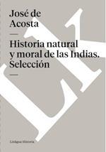 Historia natural y moral de las Indias. Seleccion af Jose De Acosta