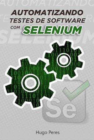 Automatizando Testes de Software Com Selenium af Peres Hugo