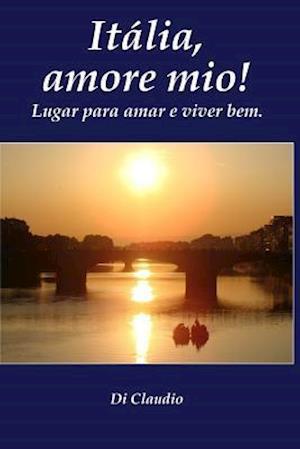 Italia, Amore Mio! Lugar Para Amar E Viver Bem.
