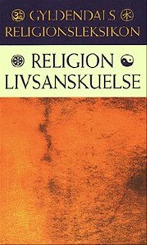 Gyldendals religionsleksikon. religion, livsanskuelse