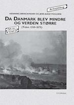 Da Danmark blev mindre og verden større (Før, nu - & hvad så?)