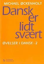 Øvelser i dansk. Dansk er lidt svært