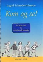 Kom og se af Ingrid Schrøder-Hansen