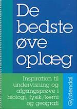 De bedste øveoplæg - Inspiration til undervisning og afgangsprøve i biologi, fysik/kemi og geografi