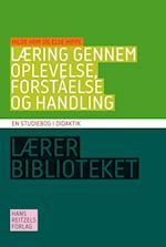 Læring gennem oplevelse, forståelse og handling (Gyldendals lærerbibliotek)