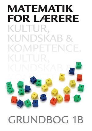Bog, hæftet Matematik for lærere 1B, Kultur, kundskab og kompetence af Leif Ørsted Petersen, Thomas Kaas, Hans Jørgen Beck