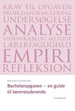 Bacheloropgaven - en guide til lærerstuderende (Seminarieserien)