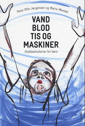 Bog, indbundet Vand, blod, tis og maskiner af Hans Otto Jørgensen, Maria Wandel