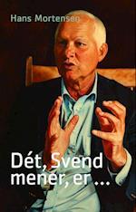 Dét, Svend mener, er -