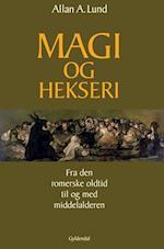 Magi og hekseri. Fra den romerske oldtid til og med middelalderen af Allan A Lund