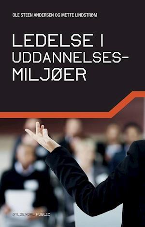 Bog, hæftet Ledelse i uddannelsesmiljøer af Ole Steen Andersen, Mette Lindstrøm