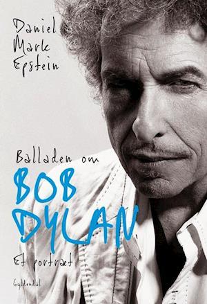 Bog, hæftet Balladen om Bob Dylan af Daniel Mark Epstein