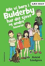 Alle vi børn i Bulderby har det sjovt og andre historier (Læs selv)
