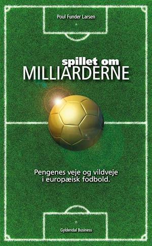 Bog, hæftet Spillet om milliarderne af Poul Funder Larsen