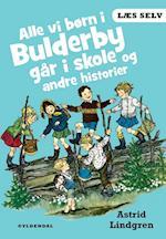 Alle vi børn i Bulderby går i skole og andre historier (Læs selv)