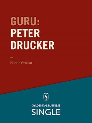 Guru: Peter Drucker - stamfaderen af Henrik Ørholst