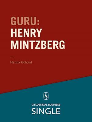 Guru: Henry Mintzberg - mesteren, der kan det hele af Henrik Ørholst