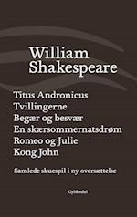 Samlede skuespil i ny oversættelse. Titus Andronicus - Tvillingerne - Begær og besvær - En skærsommernatsdrøm - Romeo og Julie - Kong John af William Shakespeare