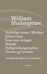 Samlede skuespil i ny oversættelse. De lystige koner i Windsor - Julius Cæsar - Som man behager - Hamlet - Troilus og Cressida (Shakespeares samlede skuespil)