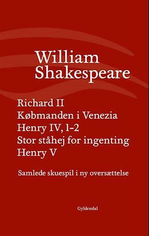Bog, indbundet Samlede skuespil i ny oversættelse- Henry 5 - Henry IV, 1-2 - Købmanden i Venezia - Richard II - Stor ståhej for ingenting af William Shakespeare