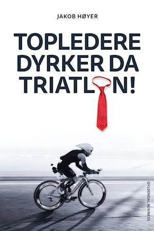 Topledere dyrker da triatlon af Jakob Høyer