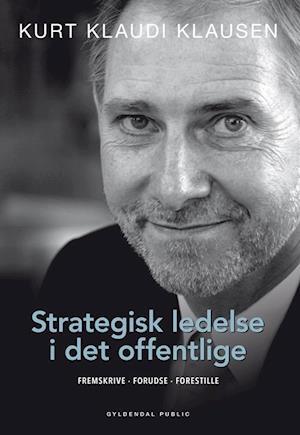 kurt klaudi klausen – Strategisk ledelse i det offentlige-kurt klaudi klausen-bog fra saxo.com