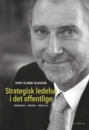 Strategisk ledelse i det offentlige af Kurt Klaudi Klausen