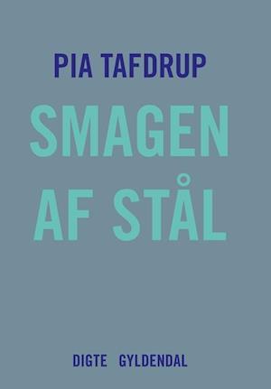 Bog, hæftet Smagen af stål af Pia Tafdrup