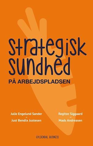 Bog, hæftet Strategisk sundhed på arbejdspladsen af Mads Andreasen, Julie Engelund Sander, Just Bendix Justesen