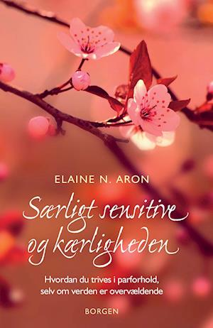 Særligt sensitive og kærligheden af Elaine N. Aron