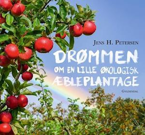 Bog, indbundet Drømmen om en lille økologisk æbleplantage af Jens H Petersen