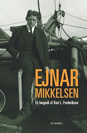 Ejnar Mikkelsen. En biografi