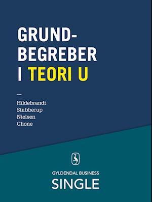Grundbegreber i Teori U af Michael Stubberup Steen Hildebrandt Elad Jair Chone