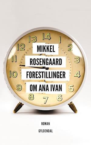 Bog, hæftet Forestillinger om Ana Ivan af Mikkel Rosengaard