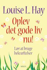 Oplev det gode liv nu af Louise L. Hay