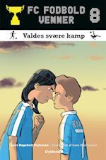 FC Fodboldvenner 8 - Valdes svære kamp (FC fodboldvenner, nr. 8)