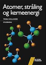 Atomer, stråling og kerneenergi af Troels Gollander