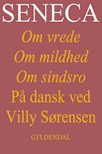 Seneca. Om vrede, om mildhed, om sindsro af Villy Sørensen