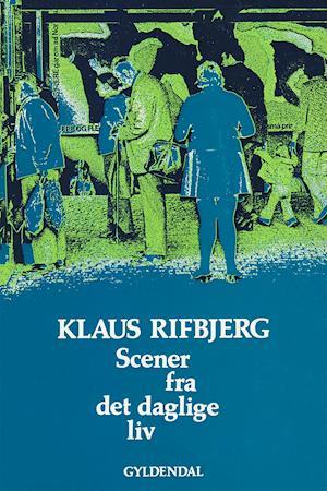 Scener fra det daglige liv af Klaus Rifbjerg