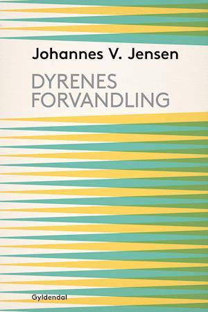 Dyrenes Forvandling af Johannes V. Jensen